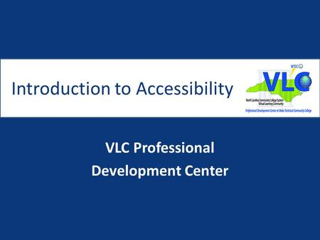 Introduction to Accessibility VLC Professional Development Center.