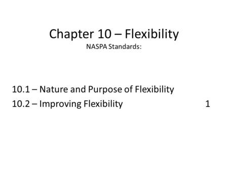 Chapter 10 – Flexibility NASPA Standards: 10.1 – Nature and Purpose of Flexibility 10.2 – Improving Flexibility 1.