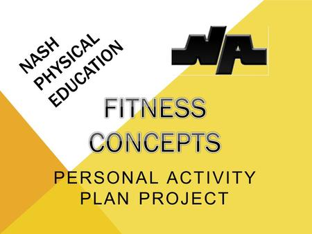 NASH PHYSICAL EDUCATION PERSONAL ACTIVITY PLAN PROJECT.