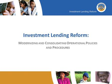 Investment Lending Reform: M ODERNIZING AND C ONSOLIDATING O PERATIONAL P OLICIES AND P ROCEDURES.
