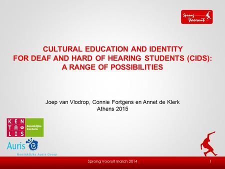 Sprong Vooruit march 20141 CULTURAL EDUCATION AND IDENTITY FOR DEAF AND HARD OF HEARING STUDENTS (CIDS): A RANGE OF POSSIBILITIES Joep van Vlodrop, Connie.