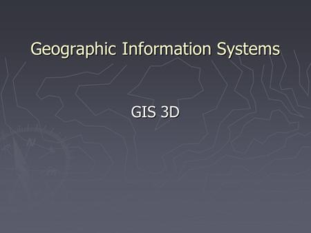 Geographic Information Systems GIS 3D. 3D Modeling Definition ► 3D Modeling is the process of developing a mathematical representation of a three- dimensional.