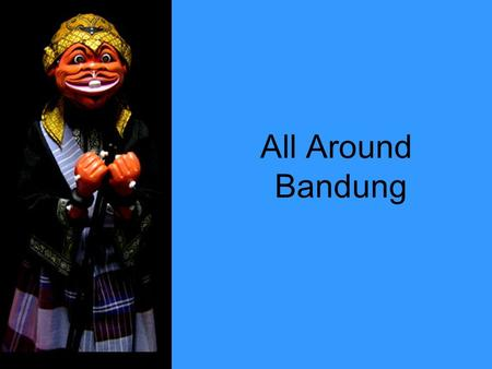 All Around Bandung. About Bandung Bandung is the capital of West Java, Indonesia. The city is located around 180 km southeast from the city of Jakarta.