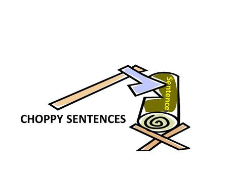 CHOPPY SENTENCES Sentence s. Choppy sentences Small sentences in succession Ineffective writing style Can bore your reader Can be repetitive with information.