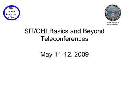 Health Budgets & Financial Policy SIT/OHI Basics and Beyond Teleconferences May 11-12, 2009.