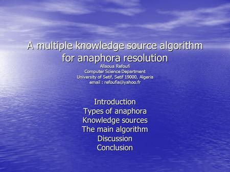 A multiple knowledge source algorithm for anaphora resolution Allaoua Refoufi Computer Science Department University of Setif, Setif 19000, Algeria email.