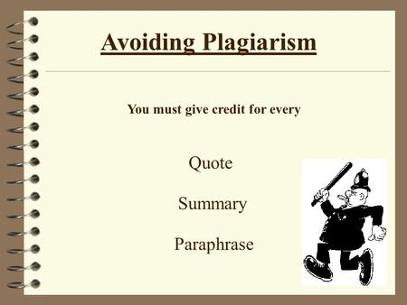 Avoiding Plagiarism You must give credit for every Quote Summary Paraphrase.