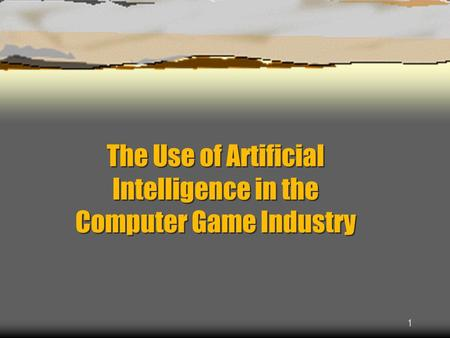 1 The Use of Artificial Intelligence in the Computer Game Industry.