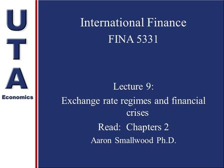 International Finance FINA 5331 Lecture 9: Exchange rate regimes and financial crises Read: Chapters 2 Aaron Smallwood Ph.D.