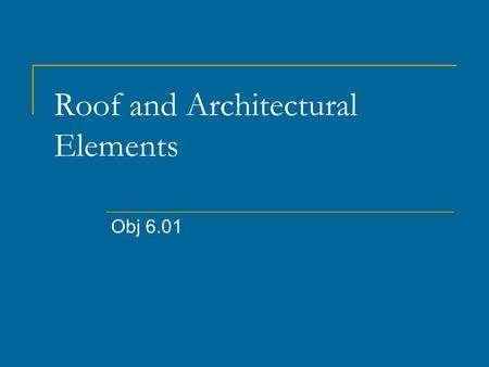 Roof and Architectural Elements Obj 6.01. Flat Roof Flat, or low sloped roofs CAN present unique problems for the building owner. Many material applications.