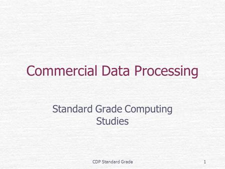 CDP Standard Grade1 Commercial Data Processing Standard Grade Computing Studies.