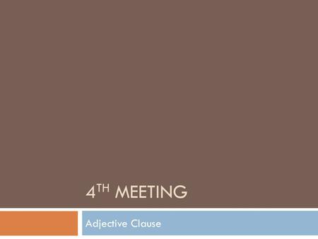 4 TH MEETING Adjective Clause. What is Adjective Clause?  An adjective clause is a dependent clause that modifies a noun.  Adjective Clause dinamakan.