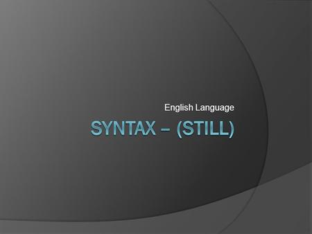 English Language SYNTAX – (still).
