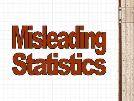 What does misleading mean? To lead in the wrong direction. To manipulate statistics without lying. Misleading = Dishonesty To intentionally deceive.