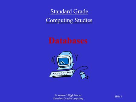 Slide 1 St Andrew's High School Standard Grade Computing Databases Standard Grade Computing Studies.