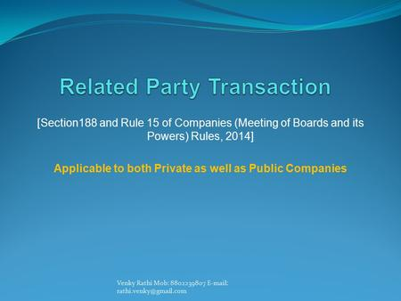 [Section188 and Rule 15 of Companies (Meeting of Boards and its Powers) Rules, 2014] Applicable to both Private as well as Public Companies Venky Rathi.