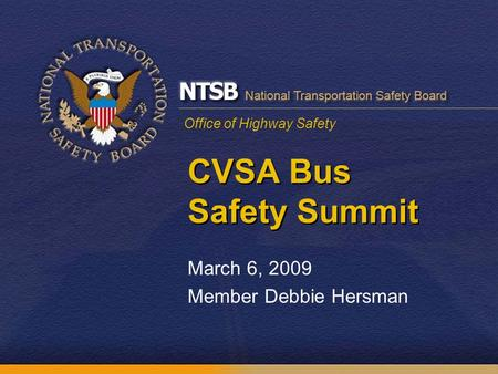 Office of Highway Safety CVSA Bus Safety Summit March 6, 2009 Member Debbie Hersman.