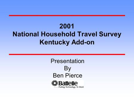 2001 National Household Travel Survey Kentucky Add-on Ben Pierce Presentation By.