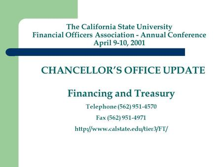 CHANCELLOR'S OFFICE UPDATE Financing and Treasury Telephone (562) 951-4570 Fax (562) 951-4971  The California State University.