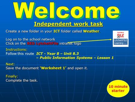 Independent work task Create a new folder in your ICT folder called Weather. Log on to the school network Click on the RED LytchettFile intranet logo Instructions: