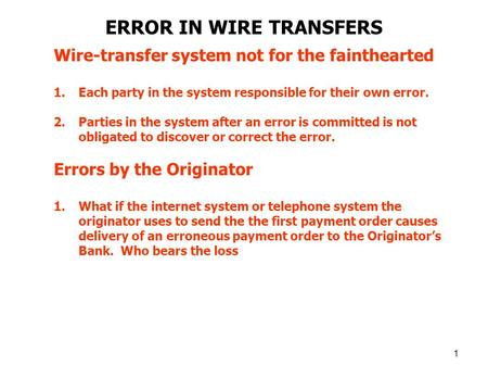 1 Wire-transfer system not for the fainthearted 1.Each party in the system responsible for their own error. 2.Parties in the system after an error is committed.