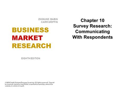 Chapter 10 Survey Research: Communicating With Respondents © 2010 South-Western/Cengage Learning. All rights reserved. May not be scanned, copied or duplicated,