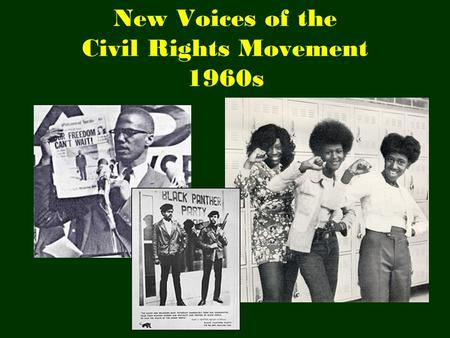 New Voices of the Civil Rights Movement 1960s. What civil rights groups had in common in the early 1960s were their calls for pride in black identity.