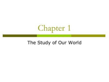 Chapter 1 The Study of Our World. The Way Science Works  Science Observing, studying, experimenting to find the way that things work and why  Technology.