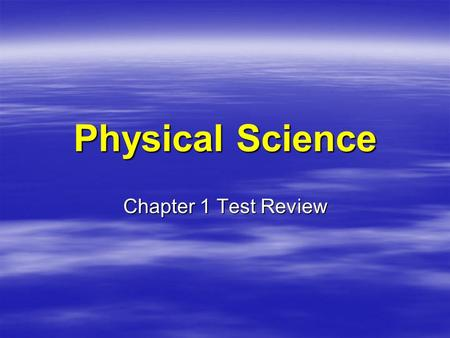 Physical Science Chapter 1 Test Review. _________ science deals with living things.