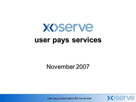 User pays presentation 6th November 1 user pays services November 2007.