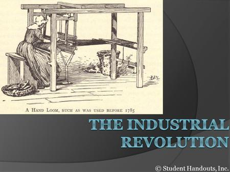 © Student Handouts, Inc.. Historical Significance of the Industrial Revolution  An ancient Greek or Roman would have been just as comfortable in Europe.