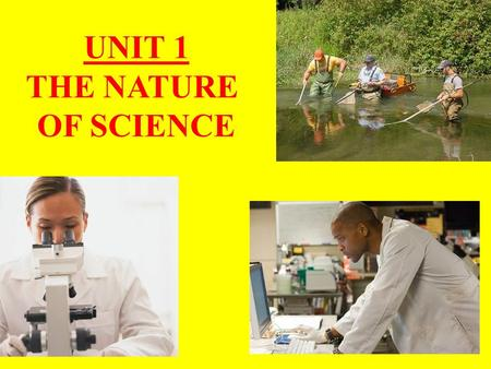 UNIT 1 THE NATURE OF SCIENCE. CHAPTER 1: Biology and You.