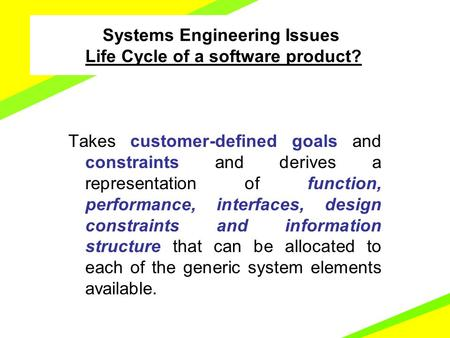 Software Engineering Introduction and Overview Takes customer-defined goals and constraints and derives a representation of function, performance, interfaces,