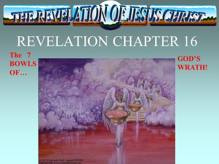 REVELATION CHAPTER 16 The 7 BOWLS OF… GOD'S WRATH!