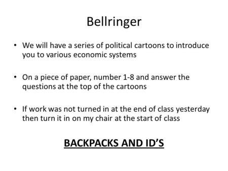 Bellringer We will have a series of political cartoons to introduce you to various economic systems On a piece of paper, number 1-8 and answer the questions.