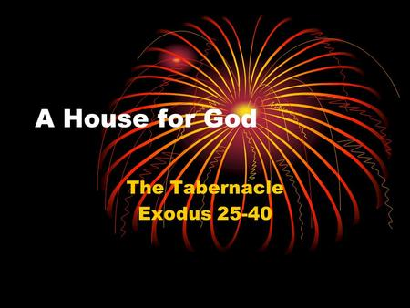 A House for God The Tabernacle Exodus 25-40. Exodus in Overview Struggles (1-19) Pharaoh vs. Israel Moses' survival and leadership training Yahweh vs.
