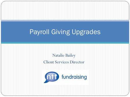 Natalie Bailey Client Services Director Payroll Giving Upgrades.