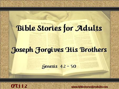 Joseph Forgives His Brothers Copyright © 2009 www.biblestoriesforadults.com. Use of this material is provided free of charge for use in personal or group.