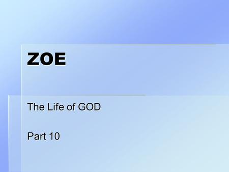 ZOE The Life of GOD Part 10. I John 5 11 And this is the record, that God hath given to us eternal life (perpetual ZOE), and this life is in his Son.