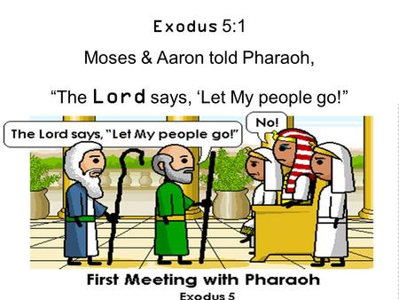 "Exodus 5:1 Moses & Aaron told Pharaoh, ""The Lord says, 'Let My people go!"""