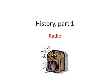 History, part 1 Radio. What set the stage for radio Penny Press – mass production of newspapers, creation of a mass audience. Phonograph – provided entertainment.
