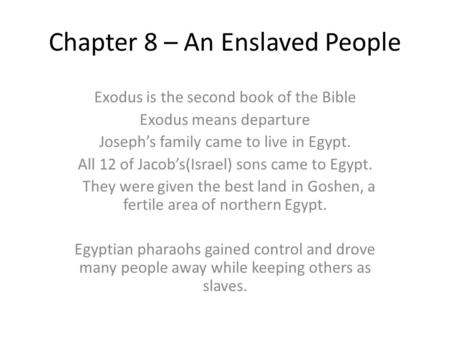 Chapter 8 – An Enslaved People Exodus is the second book of the Bible Exodus means departure Joseph's family came to live in Egypt. All 12 of Jacob's(Israel)