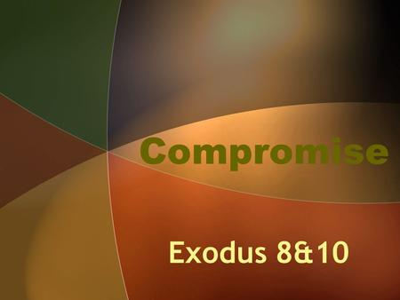 Compromise Exodus 8&10. Go, sacrifice to your God within the land.