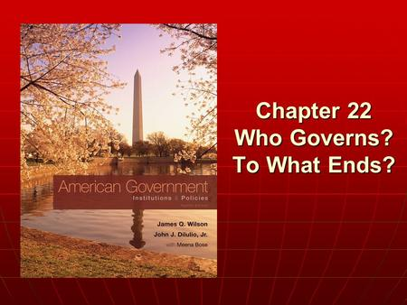 Chapter 22 Who Governs? To What Ends?. Copyright © 2011 Cengage Justice is the end of government. It is the end of civil society. It ever has been and.
