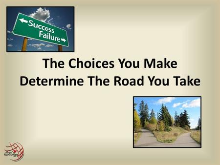The Choices You Make Determine The Road You Take.