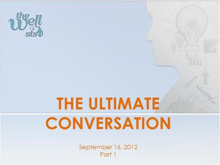 THE ULTIMATE CONVERSATION September 16, 2012 Part 1.
