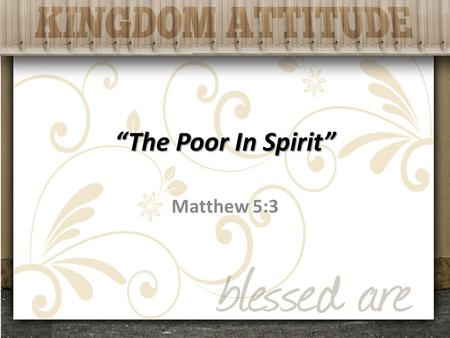 """The Poor In Spirit"" Matthew 5:3. ""Blessed"" Highly favored, enjoying the blessings of heaven."