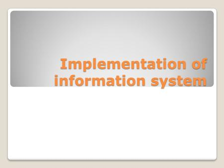 Implementation of information system. Implementation in system's lifecycle It can be done after the system is designed, It is one of the most difficult.
