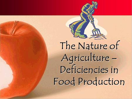 The Nature of Agriculture – Deficiencies in Food Production.