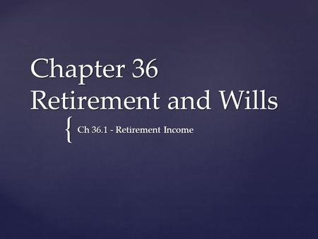 { Chapter 36 Retirement and Wills Ch 36.1 - Retirement Income.